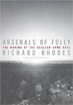 Arsenals of Folly: The Making of the Nuclear Arms RaceRhodes, Richard - Product Image
