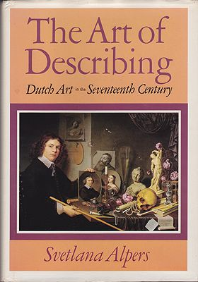 Art of Describing, The: Dutch Art in the Seventeenth CenturyAlpers, Svetlana - Product Image