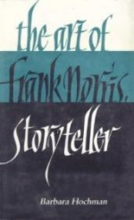 Art of Frank Norris, Storyteller, The by: Hochman, Barbara - Product Image