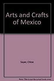 Arts and Crafts of MexicoSayer, Chloe - Product Image