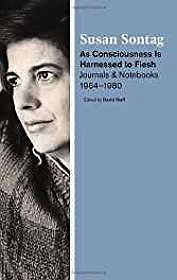 As Consciousness Is Harnessed to Flesh: Journals and Notebooks, 1964-1980Sontag, Susan - Product Image