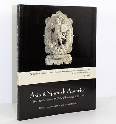 Asia & Spanish America - Trans-Pacific Artistic & Cultural Exchange, 1500 - 1850 (INSCRIBED & SIGNED BY AUTHOR)Pierce (Editor), Donna/Ronald Otsuka - Product Image