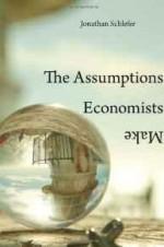 Assumptions Economists Make, Theby: Schlefer, Jonathan - Product Image