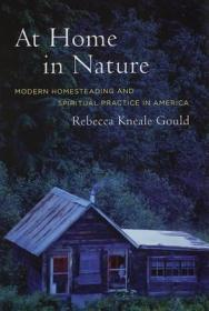 At Home in Nature: Modern Homesteading and Spiritual Practice in Americaby: Gould, Rebecca Kneale - Product Image