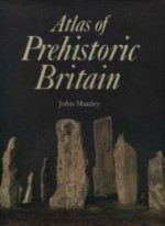 Atlas of Prehistoric Britainby: Manley, John - Product Image