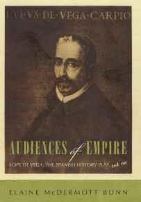 Audiences of Empire: Lope de Vega, the Spanish History Play, and Me (A SIGNED COPY)Bunn, Elaine McDermott - Product Image