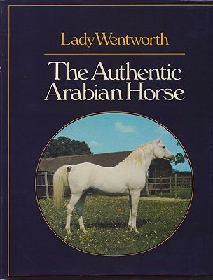 Authentic Arabian Horse And His Descendants, The: Three Voices Concerning the Horses of ArabiaWentworth, Lady - Product Image