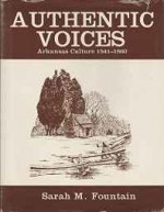 Authentic Voices: Arkansas Culture, 1541-1860by: Sarah, M. Fountain (editor) - Product Image