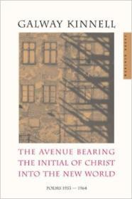 Avenue Bearing the Initial of Christ into the New World, The : Poems: 1953-1964by: Kinnell, Galway - Product Image