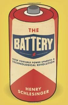 BATTERY, The: HOW PORTABLE POWER SPARKED A TECHNOLOGICAL REVOLUTIONSchlesinger, Henry R. - Product Image