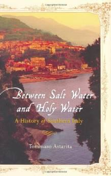 BETWEEN SALT WATER AND HOLY WATER: A HISTORY OF SOUTHERN ITALYAstarita, Tommaso - Product Image