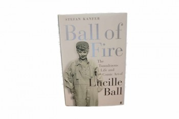 Ball of Fire: The Tumultous Life and Comic Art of Lucille Ballby: Kanfer, Stefan - Product Image