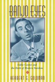 Banjo Eyes - Eddie Cantor and the Birth of Modern Stardomby: Goldman, Herbert G. - Product Image