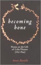 Becoming Bone: Poems On the Life of Celia Thaxterby: Boutelle, Annie - Product Image