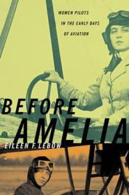 Before Amelia: Women Pilots in the Early Days of Aviationby: Lebow, Eileen F. - Product Image