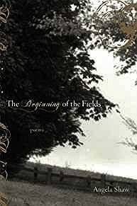 Beginning of the Fields, The (SIGNED COPY)Shaw, Angela - Product Image