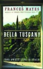 Bella Tuscany: The Sweet Life in Italyby: Mayes, Frances - Product Image