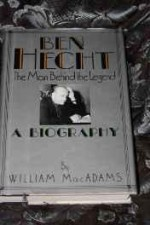 Ben Hecht: The Man Behind the Legendby: MacAdams, William - Product Image