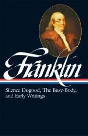Benjamin Franklin: Silence Dogood, the Busy-Body, and Early Writings: Boston and London, 1722-1726, Philadelphia, 1726-1757, London, 1757-1775Franklin, Benjamin - Product Image