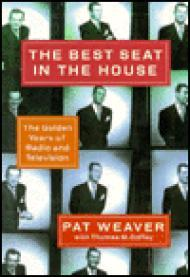 Best Seat In the House, The - The Golden Years of Radio and Televisionby: Weaver, Pat  - Product Image