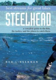 Best Streams, Great Lakes for Steelhead. A Complete Guide to the Fish, the Tactics, and the Places to Catch Them.Linsenman, Bob - Product Image