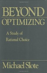 Beyond Optimizing: a Study of Rational ChoiceSlote, Michael - Product Image