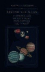 Beyond the Moon: A Golden Age of Planetary Exploration 1971-1978by: Kraemer, Robert S. - Product Image