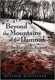 Beyond the Mountains of the Damned: The War Inside KosovoMcAllester, Matthew - Product Image