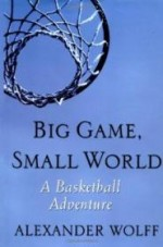 Big Game, Small World: A Basketball Adventureby: Wolff, Alexander - Product Image