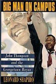 Big Man on Campus - John Thompson and the Georgetown Hoyasby: Shapiro, Leonard - Product Image