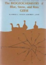 Biogeochemistry of Blue, Snow, and Ross' Geese (Special publication - Illinois Natural History Survey ; no. 1)by: Ph.D., Harold C. Hanson - Product Image