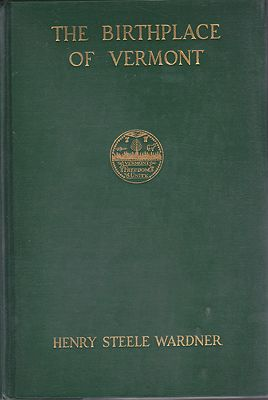 Birthplace of Vermont, The: A History of Windsor to 1781Steele Wardner, Henry - Product Image