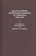 Black Baptist Secondary Schools in Virginia, 1887-1957: a Study in Black History (SIGNED COPY)by: Russell, Lester F. - Product Image