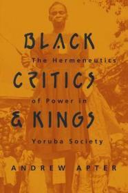 Black Critics and Kings: The Hermeneutics of Power in Yoruba Societyby: Apter, Andrew - Product Image