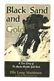 Black Sand and Gold - A True Story of the Alaska-Klondike Gold Rushby: Martinsen, Ella Lung - Product Image
