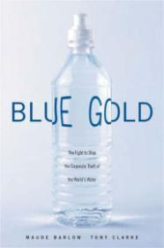 Blue Gold: The Fight to Stop the Corporate Theft of the World's Waterby: Barlow, Maude - Product Image