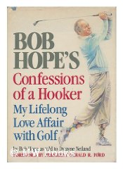 Bob Hope's Confessions of a Hooker: My Lifelong Love Affair With Golfby: Hope, Bob & Dwayne Netland - Product Image