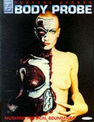 Body Probe : Torture Garden 2  Mutant Flesh and Cyber Primitivesby: Wood, David (Editor) - Product Image