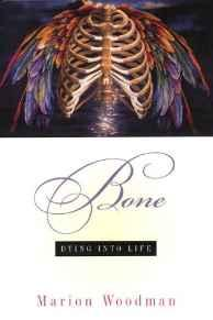 Bone: Dying into LifeWoodman, Marion - Product Image