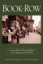 Book Row: An Anecdotal and Pictorial History of the Antiquarian Book Tradeby: Mondlin, Marvin - Product Image
