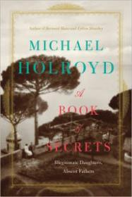 Book of Secrets: Illegitimate Daughters, Absent Fathers, AHolroyd, Michael - Product Image