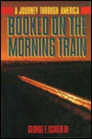 Booked on the Morning Train: A Journey Through Americaby: Scheer, George - Product Image