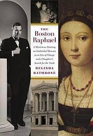 Boston Raphael. The: A Mysterious Painting, An Embattled Museum in an Era of Change & a Daughter's Search for the TruthRathbone, Belinda - Product Image