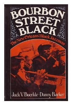 Bourbon Street Black: The New Orleans Black jazzman.Barker, and Jack Vincent Buerkle - Product Image