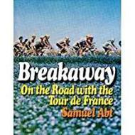 Breakaway - On the Road With the Tour de Franceby: Abt, Samuel - Product Image