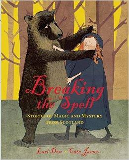 Breaking the Spell: Stories of Magic and Mystery from ScotlandDon, Lari, Illust. by: Cate James - Product Image