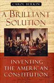 Brilliant Solution, A: Inventing the American ConstitutionBerkin, Carol - Product Image