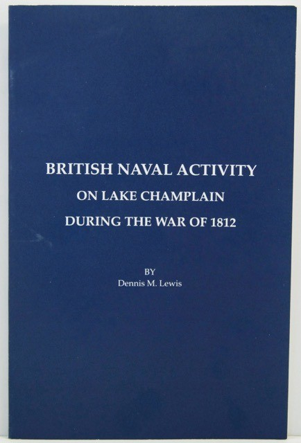 British Naval Activity on Lake Champlain During the War of 1812.by: Lewis, Dennis M. - Product Image
