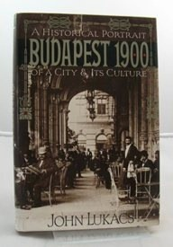 Budapest 1900: A Historical Portrait of a City & It's Cultureby: Lukacs, John - Product Image
