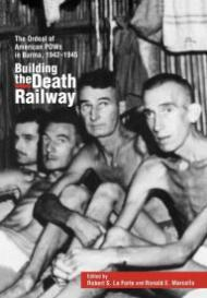 Building the Death Railway - The Ordeal of American POWs in Burma, 1942 - 1945by: LaForte, Robert S. and Ronald E. Marcello - Product Image